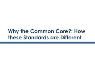 Why the Common Core?: How these Standards are Different