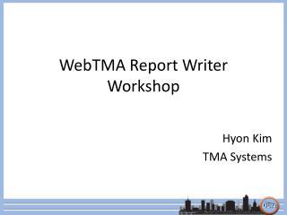 WebTMA Report Writer Workshop