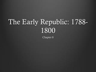 The Early Republic: 1788-1800