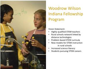 Woodrow Wilson Indiana Fellowship  Program Vision  Statement: Highly  qualified STEM teachers