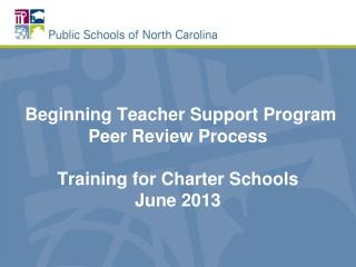 Beginning Teacher Support Program Peer Review Process Training for Charter Schools June 2013