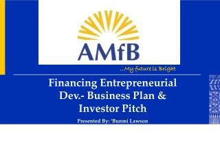 Financing Entrepreneurial Dev.- Business Plan & Investor Pitch Presented By: 'Bunmi Lawson