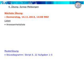 Nächste Übung:  Donnerstag,  14.11.2013,  14:00 MEZ Listen  Anwesenheitsliste Musterlösung