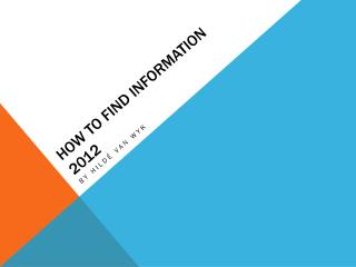 How to find information 2012