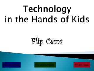 Technology  in the Hands of Kids Flip Cams