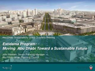Abu Dhabi Sustainability Group Quarterly Meeting  Estidama Program:  Moving  Abu Dhabi Toward a Sustainable Future    Jo