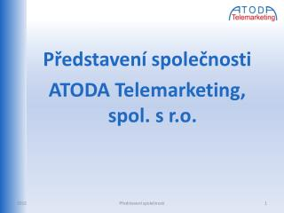 Představení společnosti ATODA  Telemarketing, spol. s r.o.