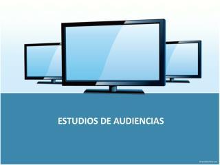 ESTUDIOS DE AUDIENCIAS