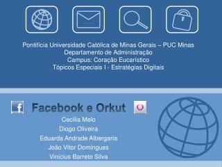 Facebook e Orkut Cecília Melo Diogo Oliveira Eduarda Andrade Albergaria João Vitor Domingues