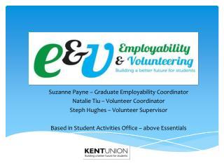 Suzanne Payne – Graduate Employability Coordinator Natalie Tiu – Volunteer  Coordinator