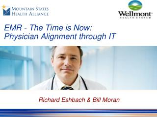 EMR - The Time is Now: Physician Alignment through IT