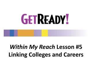Within My Reach  Lesson #5 Linking Colleges  and Careers