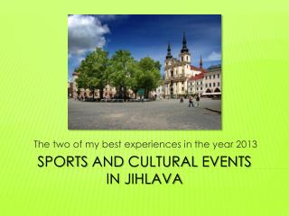 SPORTs AND  CULTURAL  EVENTs IN JIHLAVA