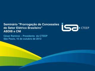 """Seminário """"Prorrogação de  Concessões do Setor  Elétrico Brasileiro"""" ABDIB e CNI"""
