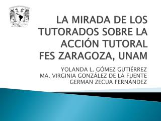 LA MIRADA DE LOS TUTORADOS SOBRE LA ACCIÓN  TUTORAL FES ZARAGOZA, UNAM