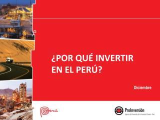 ¿Por qué invertir  En el  Perú ?