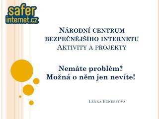 Národní centrum  bezpečnějšího  internetu Aktivity a projekty