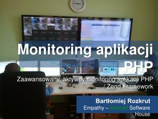 Monitoring aplikacji PHP Zaawansowany, aktywny monitoring aplikacji PHP /  Zend  Framework
