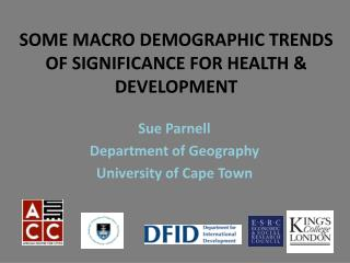 SOME MACRO DEMOGRAPHIC TRENDS OF SIGNIFICANCE FOR HEALTH & DEVELOPMENT