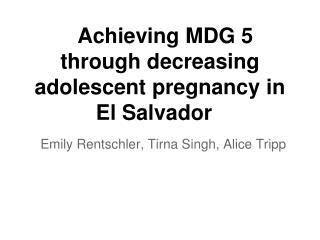 Achieving MDG 5 through decreasing adolescent pregnancy in El Salvador