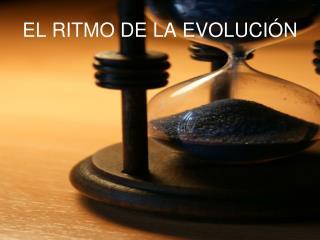 EL RITMO DE LA EVOLUCIÓN