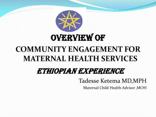 Overview of  COMMUNITY ENGAGEMENT FOR MATERNAL HEALTH SERVICES  ETHIOPIAN EXPERIENCE