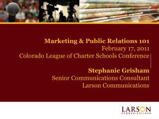 Marketing  Public Relations 101 February 17, 2011 Colorado League of Charter Schools Conference  Stephanie Grisham Senio