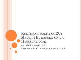 Kulturna politika  EU: Mediji i Evropska unija II  predavanje