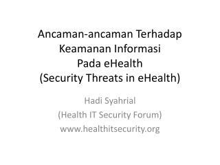 Ancaman-ancaman Terhadap Keamanan Informasi Pada eHealth (Security Threats in  eHealth )