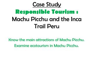 Case Study  Responsible  Tourism :  Machu  Picchu and the Inca Trail Peru