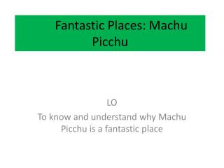 Fantastic Places: Machu Picchu