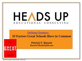 25 Factors Great Schools Have in  Common Patrick F. Bassett Bassett@HeadsUpEd