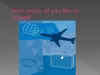 How many of you like to Travel?