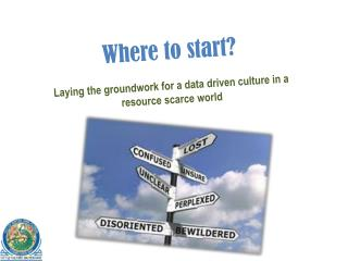 Where to start? Laying the groundwork for a data driven culture in a resource scarce world