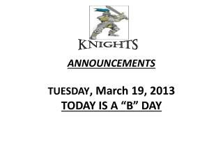 "ANNOUNCEMENTS  TUESDAY , March 19, 2013 TODAY IS A ""B"" DAY"