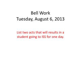 Bell Work Tuesday, August 6, 2013