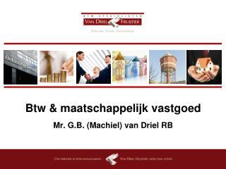 Btw & maatschappelijk vastgoed  Mr. G.B. (Machiel) van Driel RB
