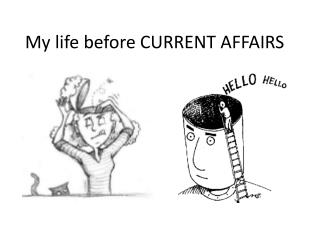 My life before CURRENT AFFAIRS