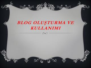 BlOG  OLU?TURMA VE KULLANIMI