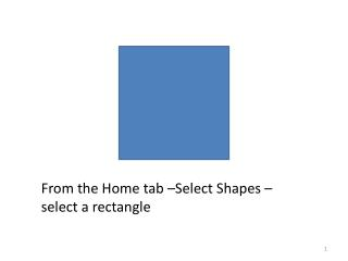 From the Home tab –Select Shapes – select a rectangle