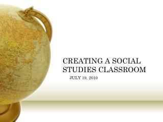 CREATING A SOCIAL STUDIES CLASSROOM