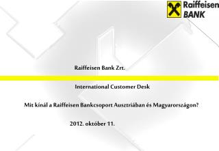 Raiffeisen Bank  Zrt. International Customer Desk