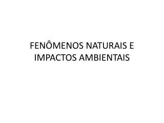 FEN�MENOS NATURAIS E IMPACTOS AMBIENTAIS