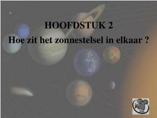 HOOFDSTUK 2 Hoe zit het zonnestelsel in elkaar ?