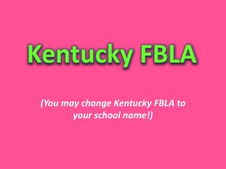 (You may change Kentucky FBLA to your school name!)