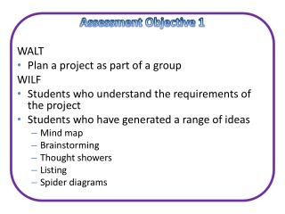 Assessment Objective 1 WALT Plan a project as part of a group WILF