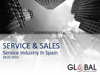 SERVICE & SALES Service Industry  in  Spain 28.02.2010
