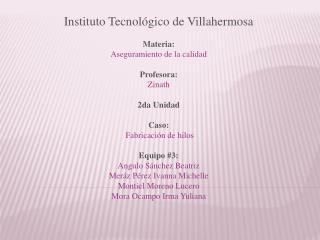 Instituto Tecnológico de Villahermosa Materia: Aseguramiento de la calidad Profesora: Zinath