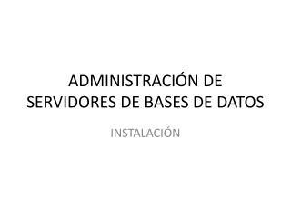 ADMINISTRACIÓN DE SERVIDORES DE BASES DE DATOS