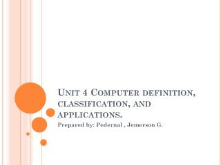 Unit  4 Computer  definition, classification, and applications.